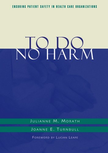 To Do No Harm Ensuring Patient Safety in Health Care Organizations  2004 9781118016107 Front Cover