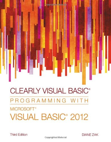 Clearly Visual Basic: Programming With Microsoft Visual Basic 2012  2013 9781285084107 Front Cover