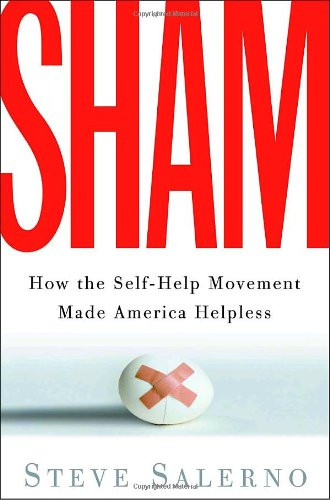 Sham How the Self-Help Movement Made America Helpless Annotated  9781400054107 Front Cover