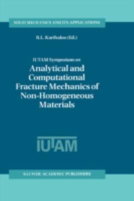 IUTAM Symposium on Analytical and Computational Fracture Mechanics of Non-Homogeneous Materials Proceedings of the IUTAM Symposium Held in Cardiff, U. K. , 18-22 June 2001  2002 9781402005107 Front Cover