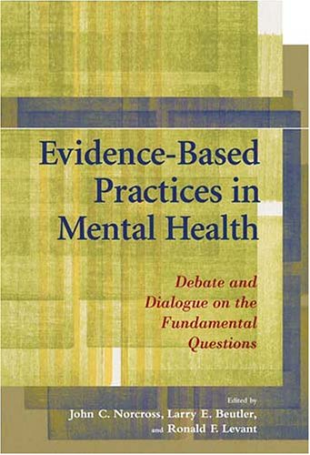 Evidence-Based Practices in Mental Health Debate and Dialogue on the Fundamental Questions  2005 edition cover
