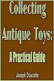 Collecting Antique Toys A Practical Guide N/A edition cover