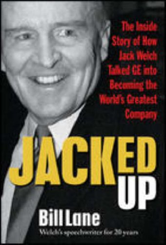 Jacked Up The Inside Story of How Jack Welch Talked GE into Becoming the World's Greatest Company  2008 edition cover