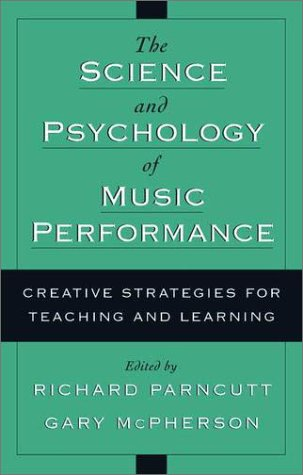 Science and Psychology of Music Performance Creative Strategies for Teaching and Learning  2002 9780195138108 Front Cover