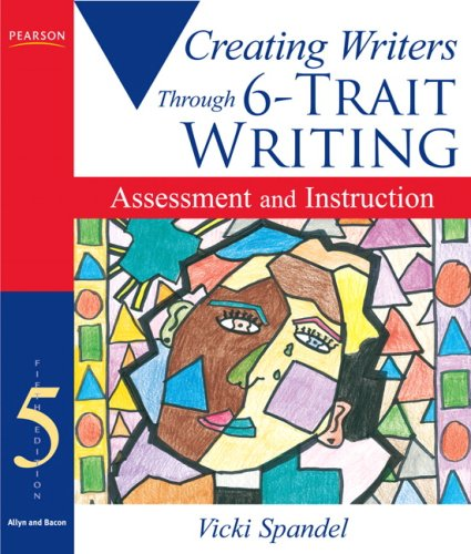 Creating Writers Through 6-Trait Writing Assessment and Instruction 5th 2009 9780205619108 Front Cover