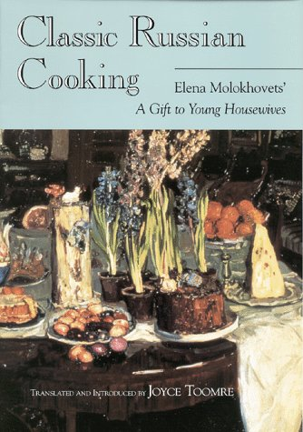 Classic Russian Cooking Elena Molokhovets' a Gift to Young Housewives Annotated edition cover