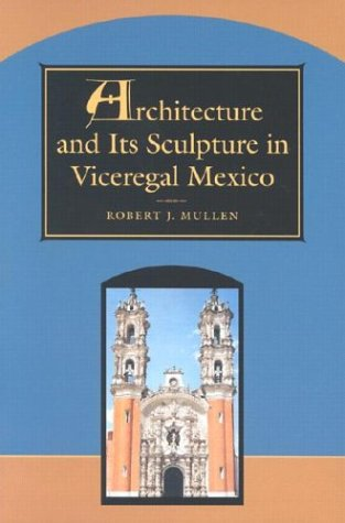Architecture and Its Sculpture in Viceregal Mexico   1997 edition cover