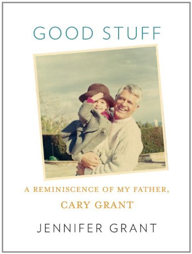 Good Stuff A Reminiscence of My Father, Cary Grant  2011 9780307267108 Front Cover