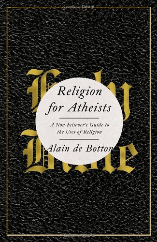 Religion for Atheists A Non-Believer's Guide to the Uses of Religion  2012 edition cover