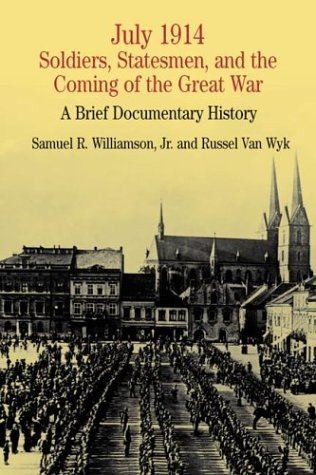 July 1914 Soldiers, Statesmen, and the Coming of the Great War - A Brief Documentary History  2003 (Revised) edition cover