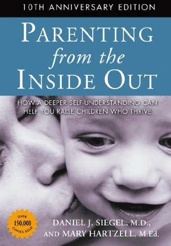Parenting from the Inside Out How a Deeper Self-Understanding Can Help You Raise Children Who Thrive 10th 2014 edition cover