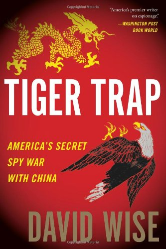 Tiger Trap America's Secret Spy War with China  2011 edition cover