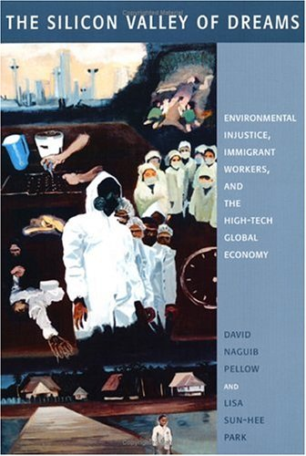Silicon Valley of Dreams Environmental Injustice, Immigrant Workers, and the High-Tech Global Economy  2002 edition cover