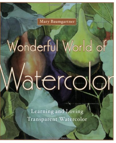 Wonderful World of Watercolor Learning and Loving Transparent Watercolor  2008 9780823099108 Front Cover