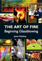 Art of Fire - Beginning Glassblowing  2006 9780978683108 Front Cover
