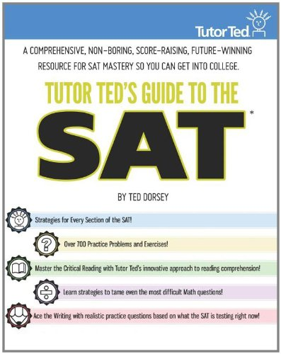 Tutor Ted's Guide to the SAT A Comprehensive, Non-Boring, Score-Raising, Future-Winning Resource for SAT Mastery So You Can Get into College  2011 9780983447108 Front Cover