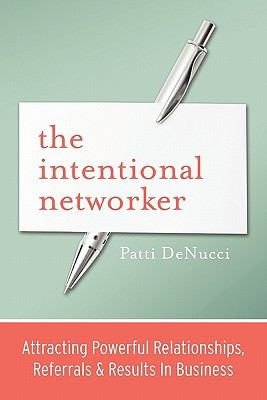 Intentional Networker Attracting Powerful Relationships, Referrals and Results in Business N/A edition cover