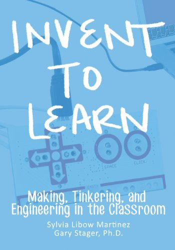 Invent to Learn Making, Tinkering, and Engineering in the Classroom  2013 edition cover