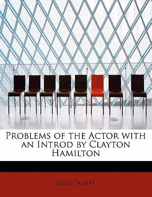 Problems of the Actor with an Introd by Clayton Hamilton N/A 9781113874108 Front Cover