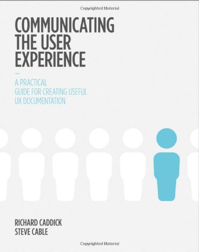 Communicating the User Experience A Practical Guide for Creating Useful Ux Documentation  2011 9781119971108 Front Cover