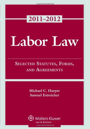 Labor Law Selected Statutes, Forms, and Agreements, 2011-2012  2011 edition cover
