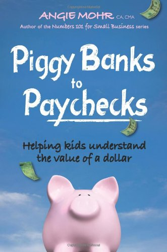 Piggy Banks to Paychecks Helping Kids Understand the Value of a Dollar  2011 9781554552108 Front Cover
