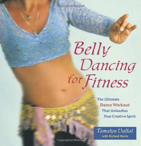 Belly Dancing for Fitness The Ultimate Dance Workout That Unleashes Your Creative Spirit  2004 9781569754108 Front Cover