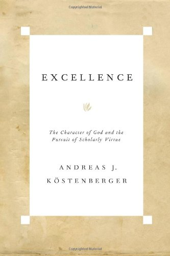 Excellence The Character of God and the Pursuit of Scholarly Virtue  2011 edition cover