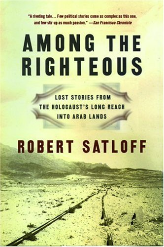 Among the Righteous Lost Stories from the Holocaust's Long Reach into Arab Lands  2007 edition cover