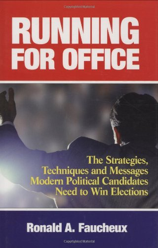 Running for Office The Strategies, Techniques and Messages Modern Political Candidates Need to Win Elections  2992 edition cover