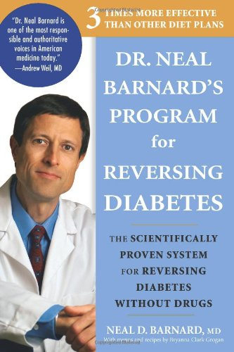 Dr. Neal Barnard's Program for Reversing Diabetes The Scientifically Proven System for Reversing Diabetes Without Drugs N/A 9781594868108 Front Cover