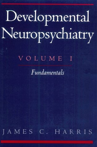 Developmental Neuropsychiatry Fundamentals  2000 9780195131109 Front Cover