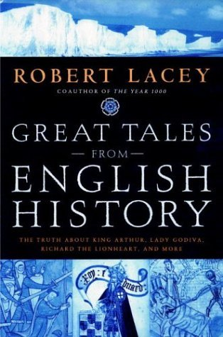 Great Tales from English History The Truth about King Arthur, Lady Godiva, Richard the Lionheart, and More  2004 edition cover