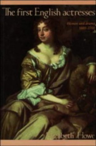 First English Actresses Women and Drama, 1660-1700  1992 edition cover