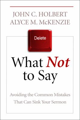 What Not to Say Avoiding the Common Mistakes That Can Sink Your Sermon  2012 edition cover