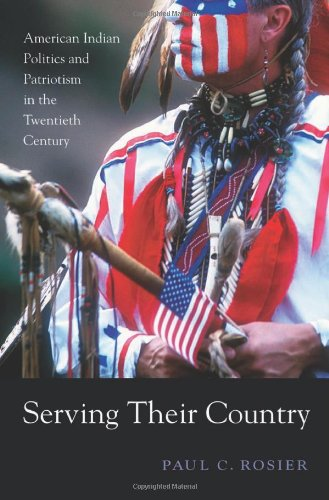 Serving Their Country American Indian Politics and Patriotism in the Twentieth Century  2009 9780674036109 Front Cover