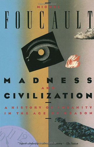 Madness and Civilization A History of Insanity in the Age of Reason Reprint  edition cover