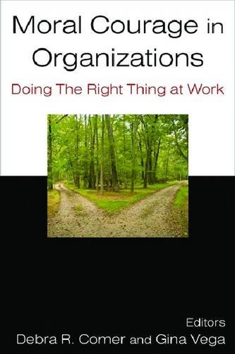 Moral Courage in Organizations Doing the Right Thing at Work  2011 edition cover