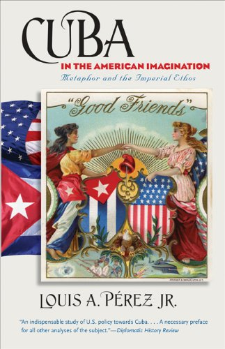 Cuba in the American Imagination Metaphor and the Imperial Ethos  2011 edition cover