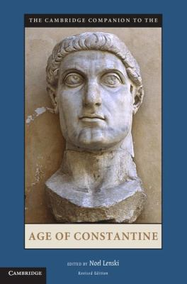 Cambridge Companion to the Age of Constantine  2nd 2011 (Revised) 9781107601109 Front Cover