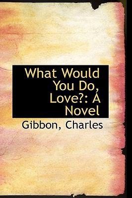 What Would You Do, Love? : A Novel N/A 9781113497109 Front Cover