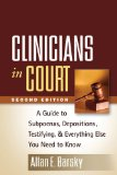 Clinicians in Court, Second Edition A Guide to Subpoenas, Depositions, Testifying, and Everything Else You Need to Know 2nd 2012 (Revised) edition cover