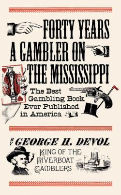 Forty Years a Gambler on the Mississippi   1995 (Reprint) 9781557091109 Front Cover