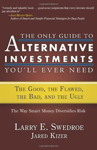 Only Guide to Alternative Investments You'll Ever Need The Good, the Flawed, the Bad, and the Ugly  2008 edition cover