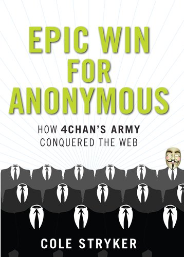 Epic Win for Anonymous How 4chan's Army Conquered the Web  2011 edition cover