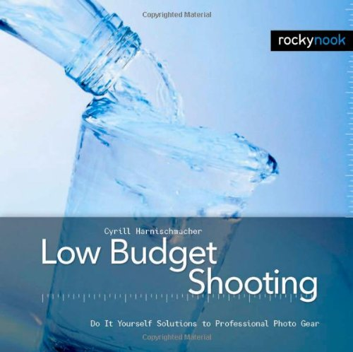 Low Budget Shooting Do It Yourself Solutions to Professional Photo Gear  2007 9781933952109 Front Cover