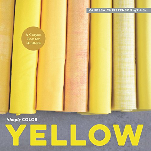 Simply Color: Yellow A Crayon Box for Quilters  2015 9781940655109 Front Cover