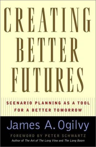 Creating Better Futures Scenario Planning as a Tool for a Better Tomorrow  2002 9780195146110 Front Cover