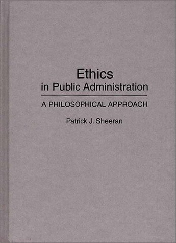 Ethics in Public Administration A Philosophical Approach N/A 9780275943110 Front Cover