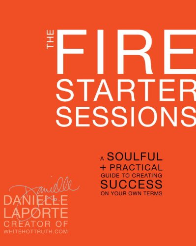 Fire Starter Sessions A Soulful + Practical Guide to Creating Success on Your Own Terms N/A edition cover